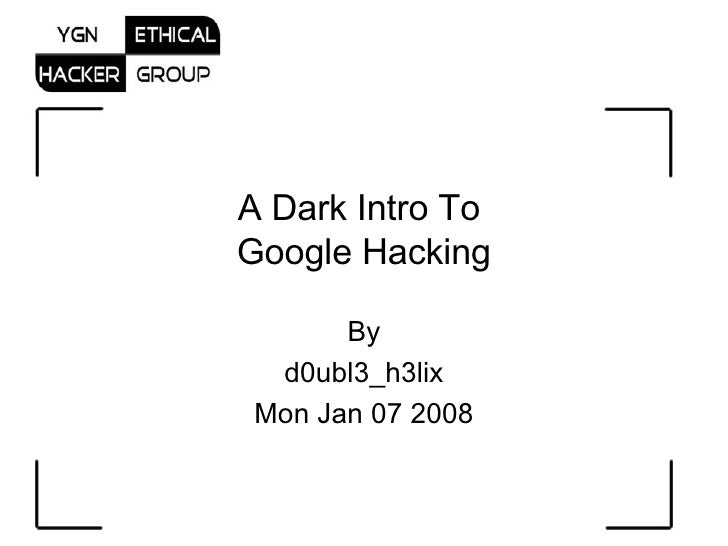 A Dark Intro To  Google Hacking By d0ubl3_h3lix Mon Jan 07 2008