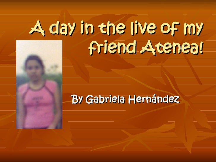 A day in the live of my friend Atenea! By Gabriela Hernández