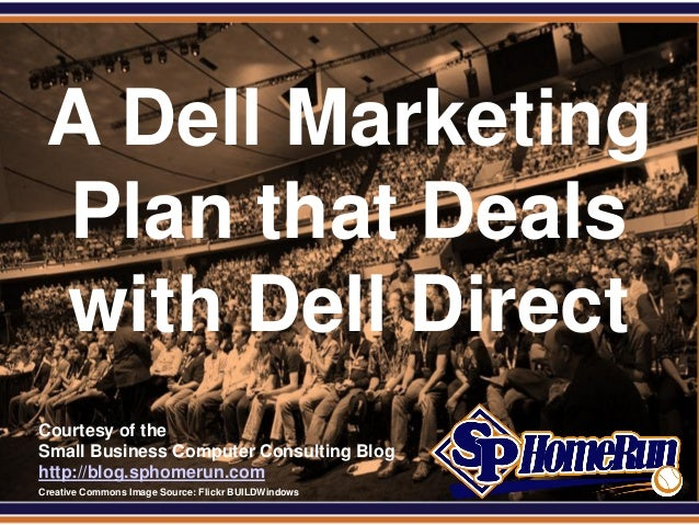 SPHomeRun.comCourtesy of theSmall Business Computer Consulting Bloghttp://blog.sphomerun.comA Dell MarketingPlan that Deal...