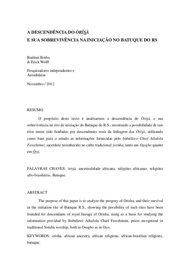 A DESCENDÊNCIA DO ÒRÌSÀ E SUA SOBREVIVÊNCIA NA INICIAÇÃO NO BATUQUE DO RS  Rudinei Borba & Erick Wolff Pesquisadores indep...