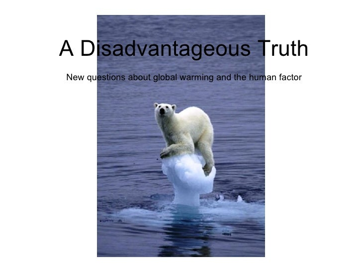A Disadvantageous Truth New questions about global warming and the human factor