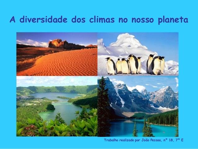 A diversidade dos climas no nosso planeta Trabalho realizado   por João Pessoa, nº 18, 7º E