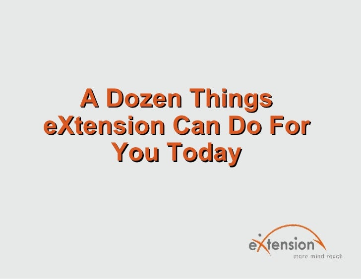 A Dozen Things eXtension Can Do For You Today