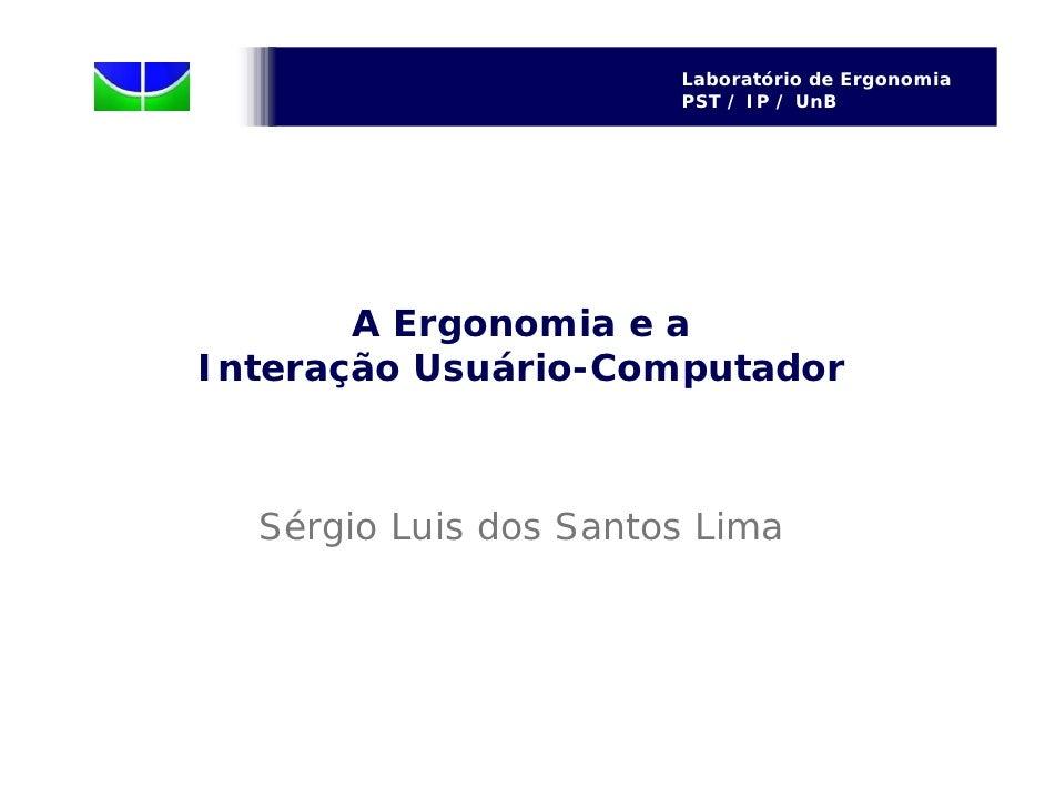 Laboratório de Ergonomia                        PST / IP / UnB            A Ergonomia e a Interação Usuário-Computador    ...