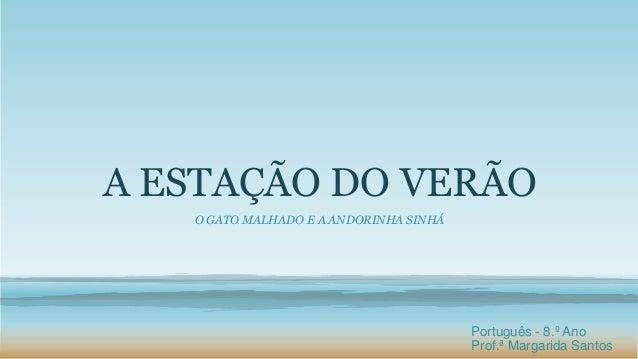 A ESTAÇÃO DO VERÃO O GATO MALHADO E A ANDORINHA SINHÁ Português - 8.º Ano Prof.ª Margarida Santos