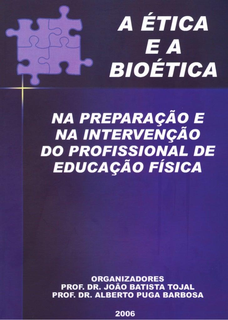 A Ética e a Bioética na Preparação e na Intervençãodo Profissional de Educação Física            Organizadores:           ...