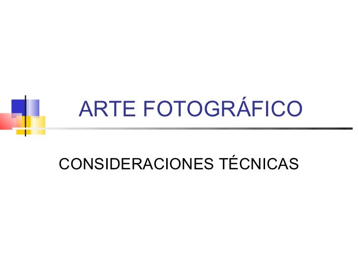 ARTE FOTOGRÁFICOCONSIDERACIONES TÉCNICAS