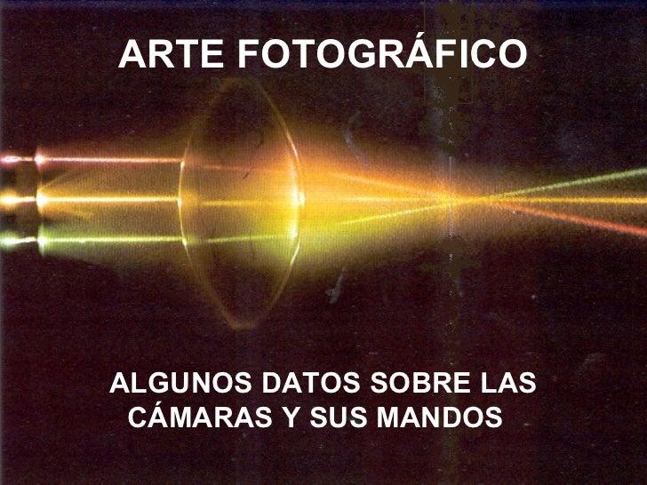 ARTE FOTOGRÁFICOALGUNOS DATOS SOBRE LAS CÁMARAS Y SUS MANDOS