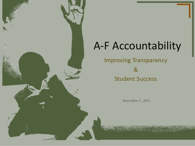 A-F Accountability  Improving Transparency            &     Student Success        November 7, 2011