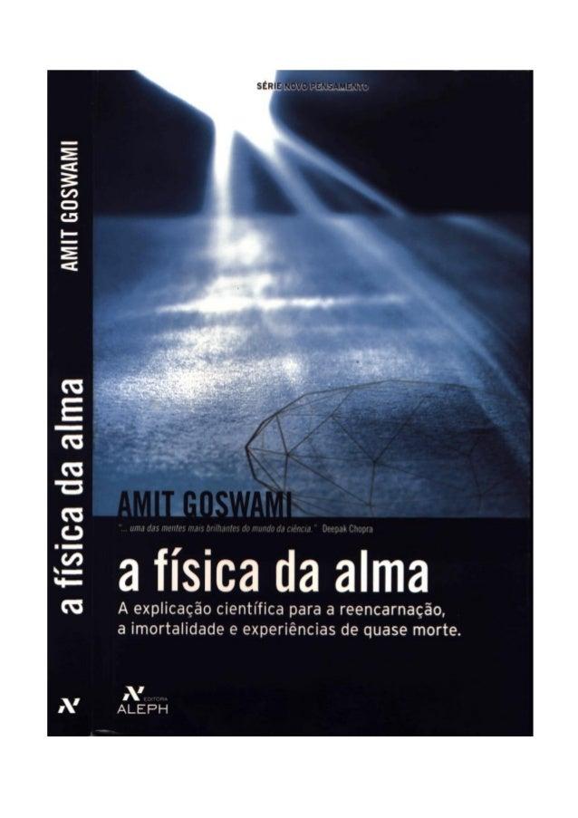 2 A FíSICA DA ALMA Amit Goswami Tradução Marcello Borges 2ª Reimpressão EDITORA ALEPH