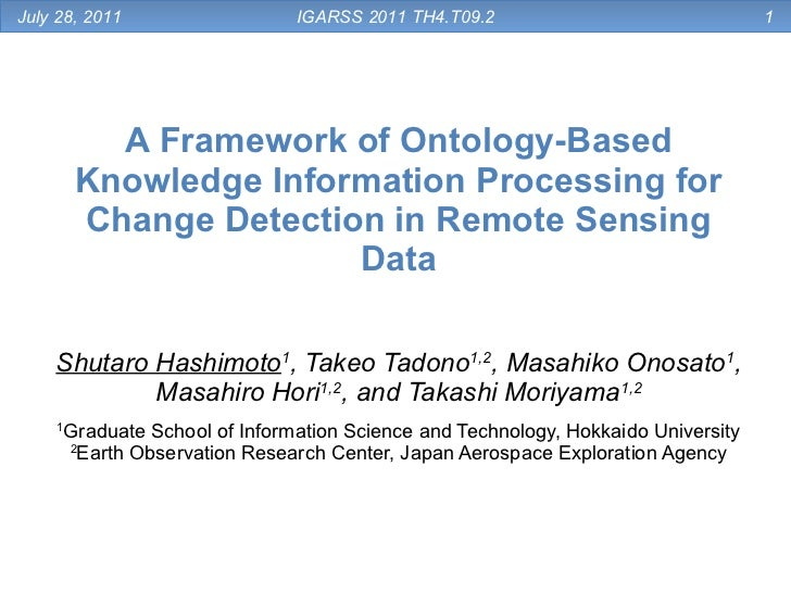 A Framework of Ontology-Based Knowledge Information Processing for Change Detection in Remote Sensing Data Shutaro Hashimo...
