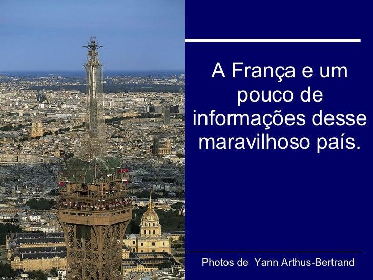 A França e um pouco de informações desse maravilhoso país. Photos de  Yann Arthus-Bertrand