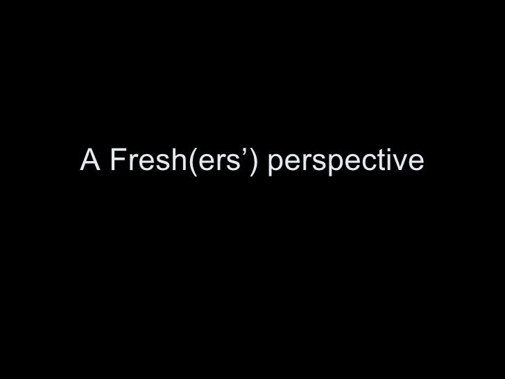 A Fresh(ers') perspective
