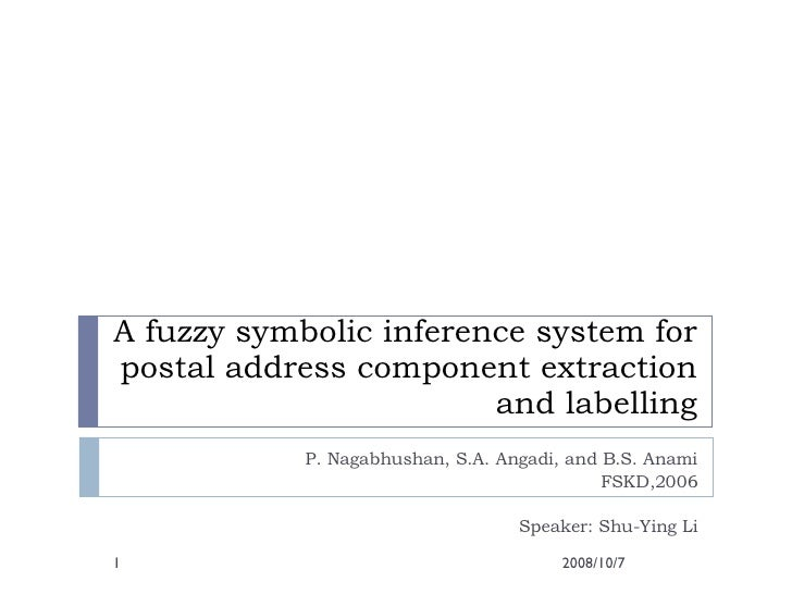 A fuzzy symbolic inference system for postal address component extraction and labelling P. Nagabhushan, S.A. Angadi, and B...
