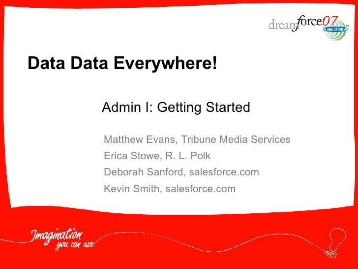 Data Data Everywhere! Matthew Evans, Tribune Media Services Erica Stowe, R. L. Polk Deborah Sanford, salesforce.com Kevin ...