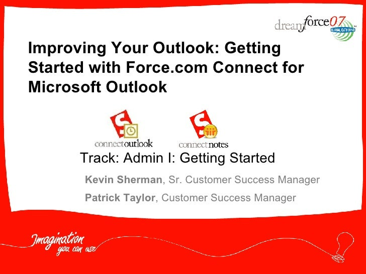 Improving Your Outlook: Getting Started with Force.com Connect for Microsoft Outlook Kevin Sherman , Sr. Customer Success ...