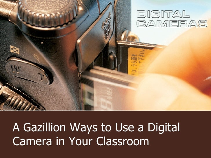 A Gazillion Ways to Use a Digital Camera in Your Classroom