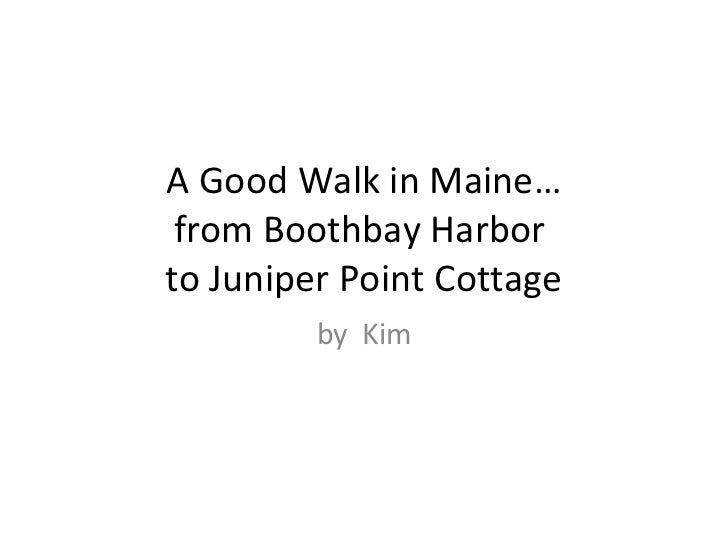 A Good Walk in Maine… from Boothbay Harbor  to Juniper Point Cottage by  Kim