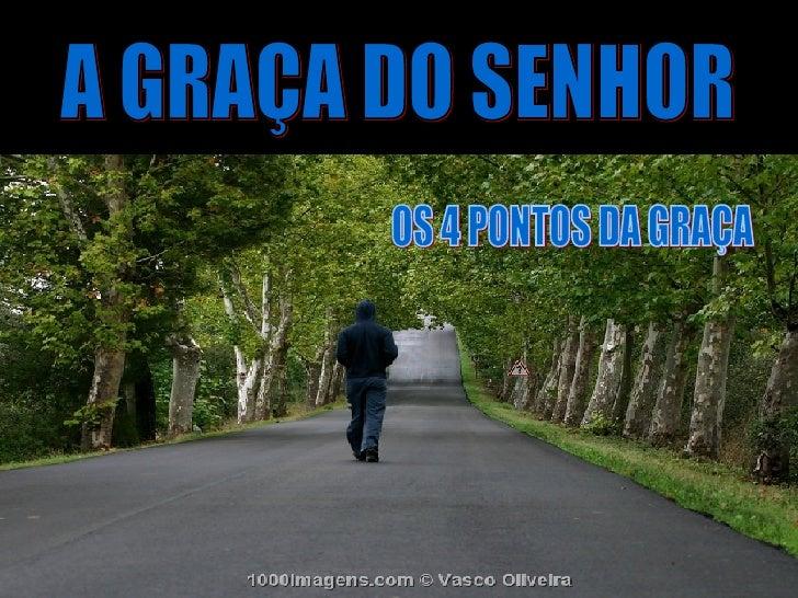 A GRAÇA DO SENHOR OS 4 PONTOS DA GRAÇA