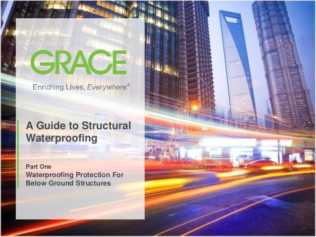 A Guide to Structural    Waterproofing    Part One    Waterproofing Protection For    Below Ground Structures1   © 2012 W....