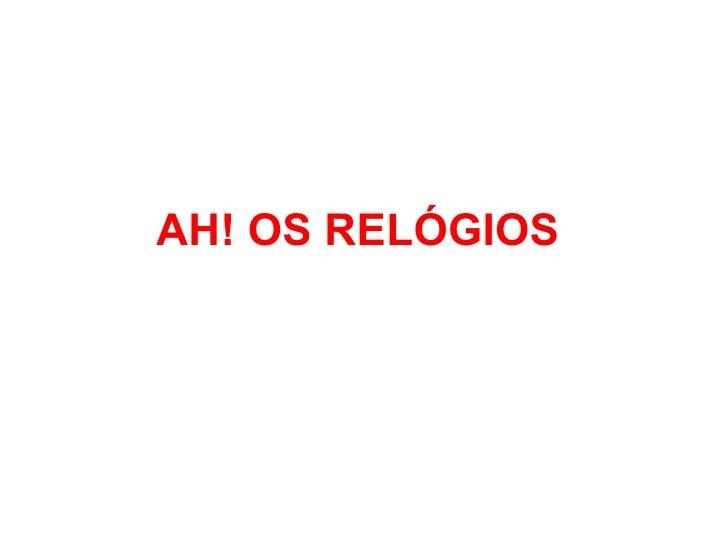 AH! OS RELÓGIOS
