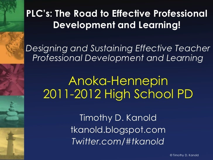 PLC's: The Road to Effective Professional Development and Learning!<br />Designing and Sustaining Effective Teacher Profes...
