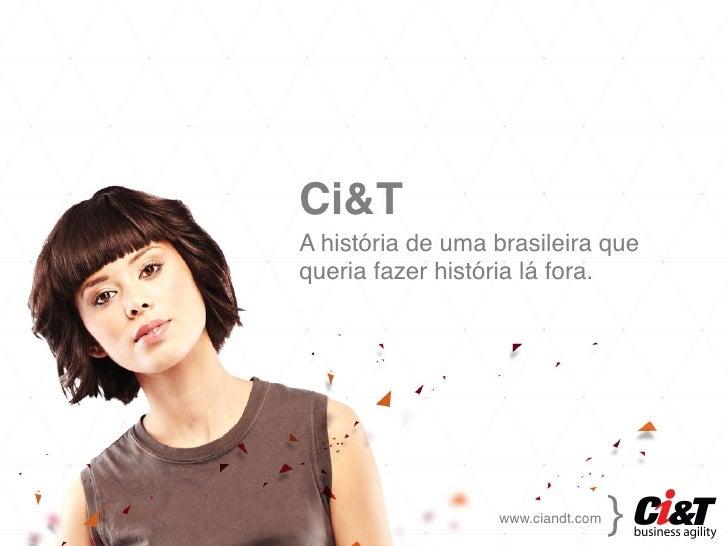 Ci&T!A história de uma brasileira quequeria fazer história lá fora.      !!                               {!              ...