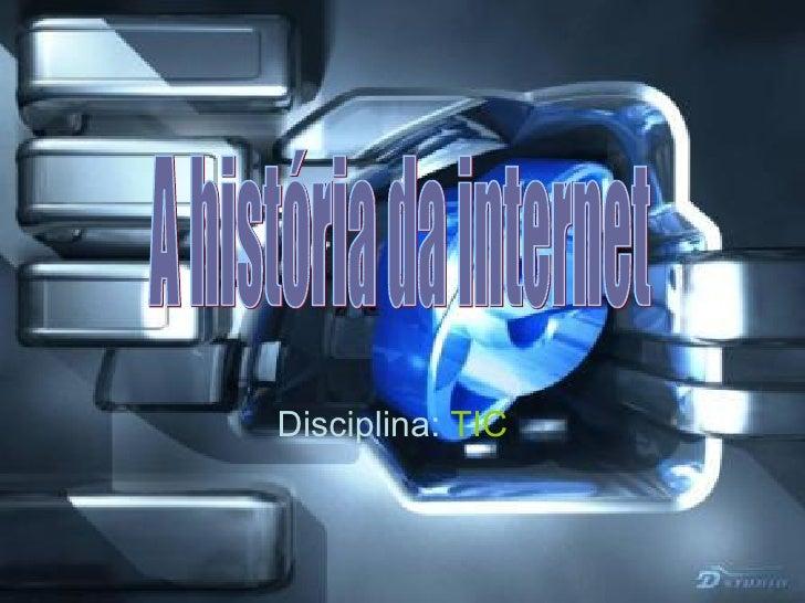 Disciplina:   TIC A história da internet