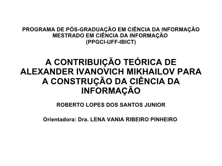 PROGRAMA DE PÓS-GRADUAÇÃO EM CIÊNCIA DA INFORMAÇÃO MESTRADO EM CIÊNCIA DA INFORMAÇÃO   (PPGCI-UFF-IBICT)   A CONTRIBUIÇÃO ...