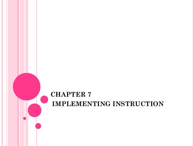 CHAPTER 7IMPLEMENTING INSTRUCTION