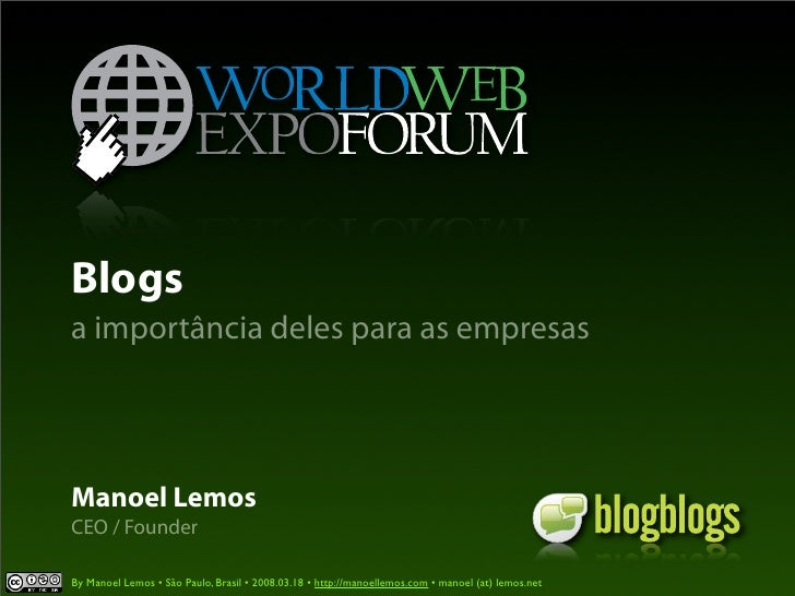 Blogs a importância deles para as empresas     Manoel Lemos CEO / Founder  By Manoel Lemos • São Paulo, Brasil • 2008.03.1...