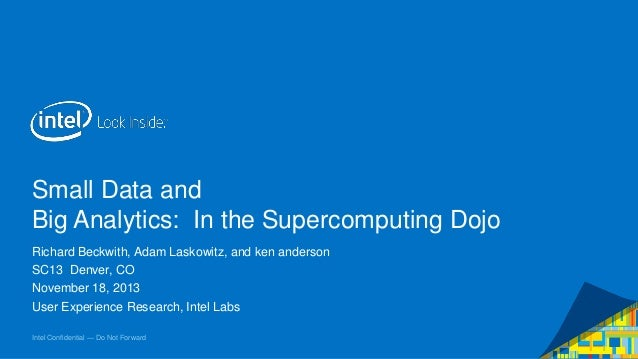 Small Data and Big Analytics: In the Supercomputing Dojo Richard Beckwith, Adam Laskowitz, and ken anderson SC13 Denver, C...