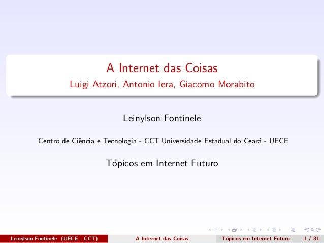 A Internet das Coisas Luigi Atzori, Antonio Iera, Giacomo Morabito Leinylson Fontinele Centro de Ciˆencia e Tecnologia - C...