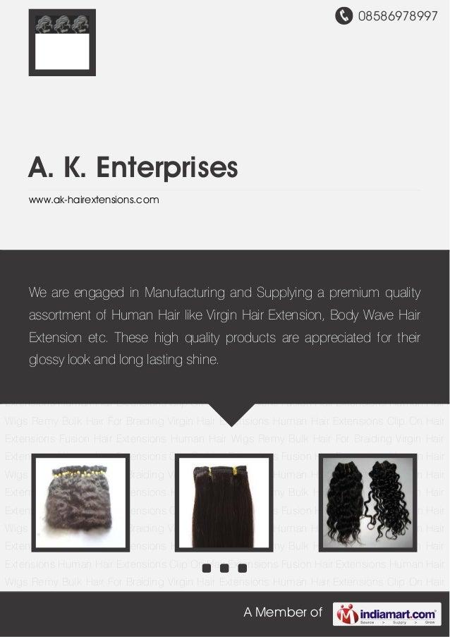 08586978997 A Member of A. K. Enterprises www.ak-hairextensions.com Remy Bulk Hair For Braiding Virgin Hair Extensions Hum...