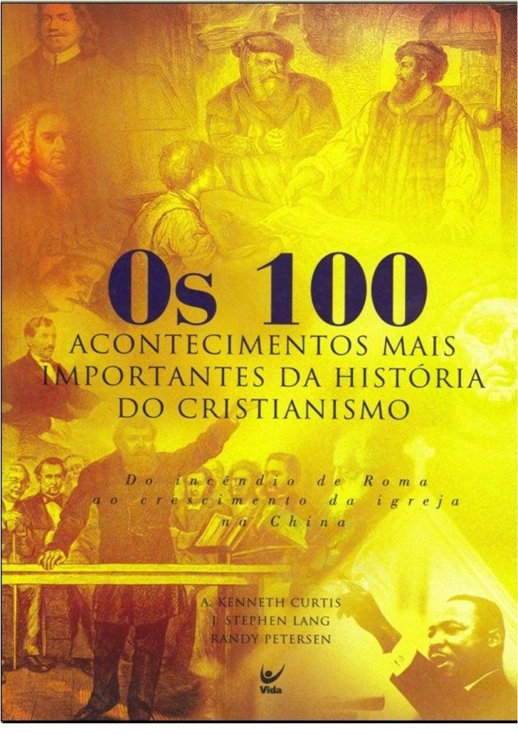 Os 100 Acontecimentos mais importantes         da história do Cristianismo        Do incêndio de Roma ao crescimento da ig...