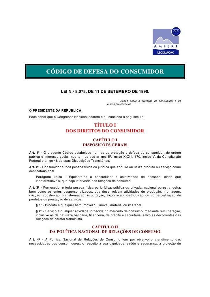 CÓDIGO DE DEFESA DO CONSUMIDOR                    LEI N.º 8.078, DE 11 DE SETEMBRO DE 1990.                               ...