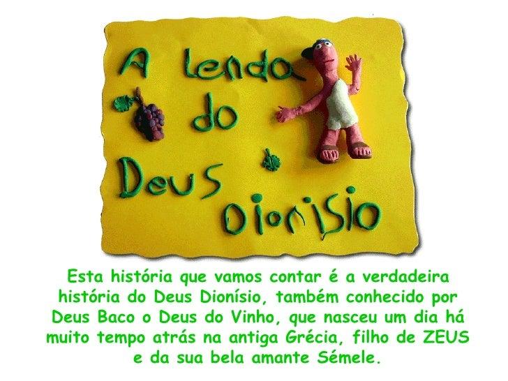 <ul><li>Esta história que vamos contar é a verdadeira história do Deus Dionísio, também conhecido por Deus Baco o Deus do ...