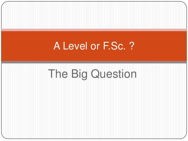 A Level or F.Sc. ?  The Big Question