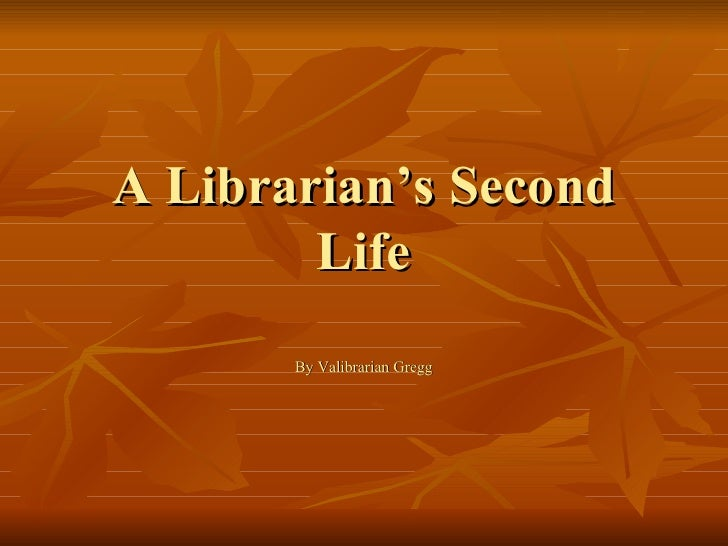 A Librarian's Second Life By Valibrarian Gregg