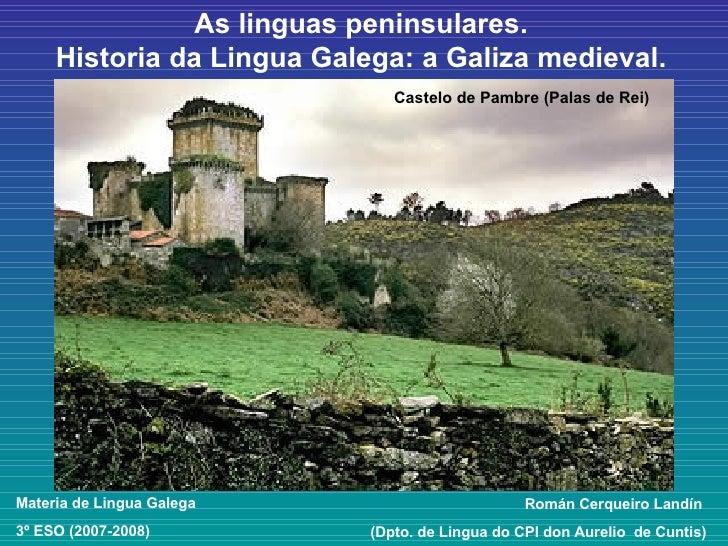 As linguas peninsulares. Historia da Lingua Galega: a Galiza medieval. Materia de Lingua Galega  3º ESO (2007-2008) Román ...