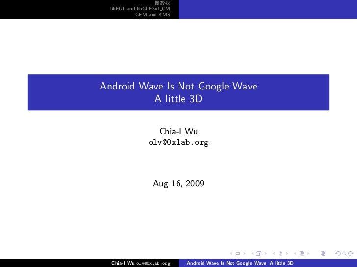 關於我   libEGL and libGLESv1 CM             GEM and KMS     Android Wave Is Not Google Wave           A little 3D           ...