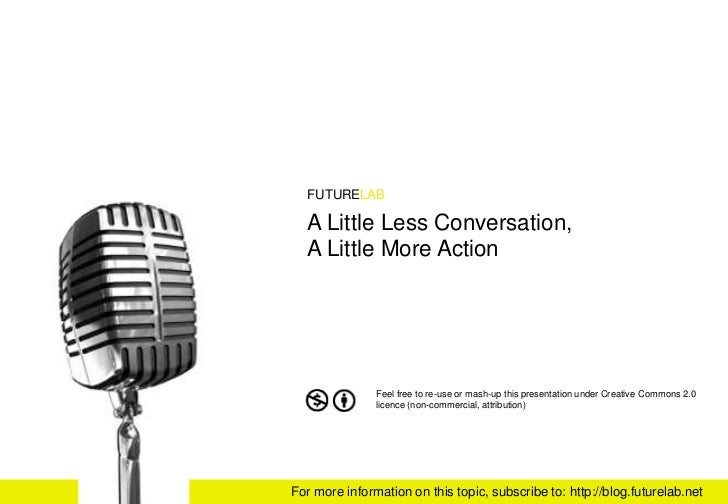 FUTURELAB    A Little Less Conversation,   A Little More Action                    Feel free to re-use or mash-up this pre...
