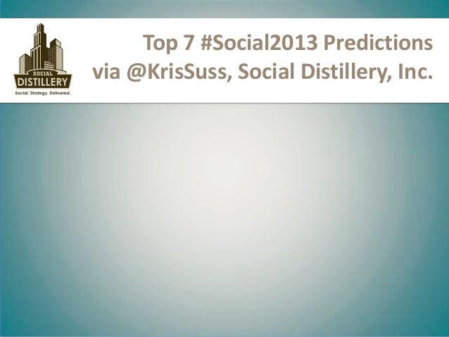 Top 7 #Social2013 Predictionsvia @KrisSuss, Social Distillery, Inc.