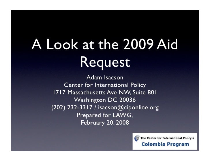 A Look at the 2009 Aid       Request               Adam Isacson       Center for International Policy    1717 Massachusett...