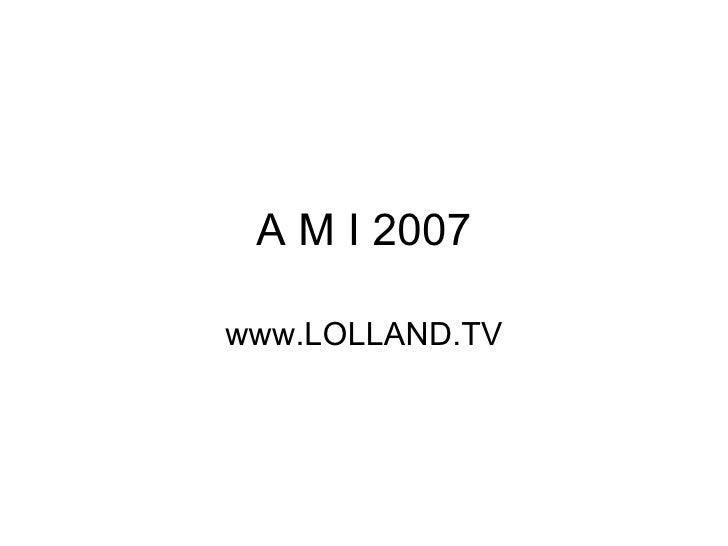 A M I 2007 www.LOLLAND.TV