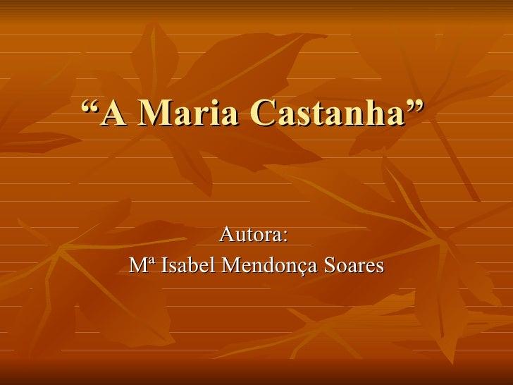 """"""" A Maria Castanha"""" Autora:  Mª Isabel Mendonça Soares"""