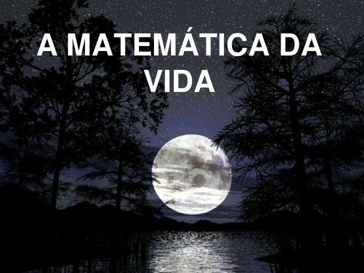 A MATEMÁTICA DA VIDA<br />