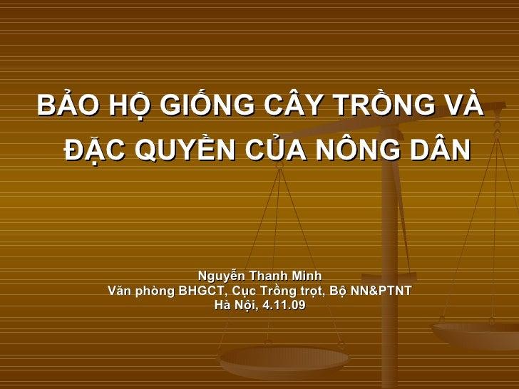 <ul><li>BẢO HỘ GIỐNG CÂY TRỒNG VÀ ĐẶC QUYỀN CỦA NÔNG DÂN   </li></ul><ul><li>Nguyễn Thanh Minh </li></ul><ul><li>Văn phòng...