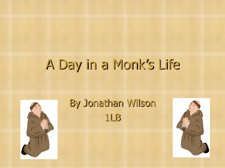 A Day in a Monk's Life By Jonathan Wilson 1LB