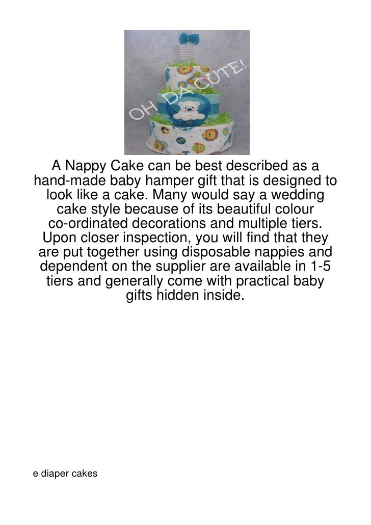 A Nappy Cake can be best described as ahand-made baby hamper gift that is designed to  look like a cake. Many would say a ...